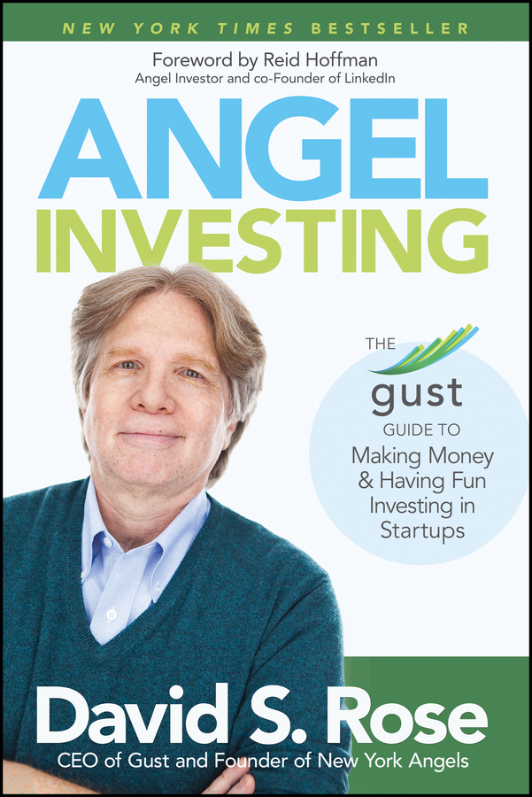 Angel Investing. The Gust Guide to Making Money and Having Fun Investing in Startups