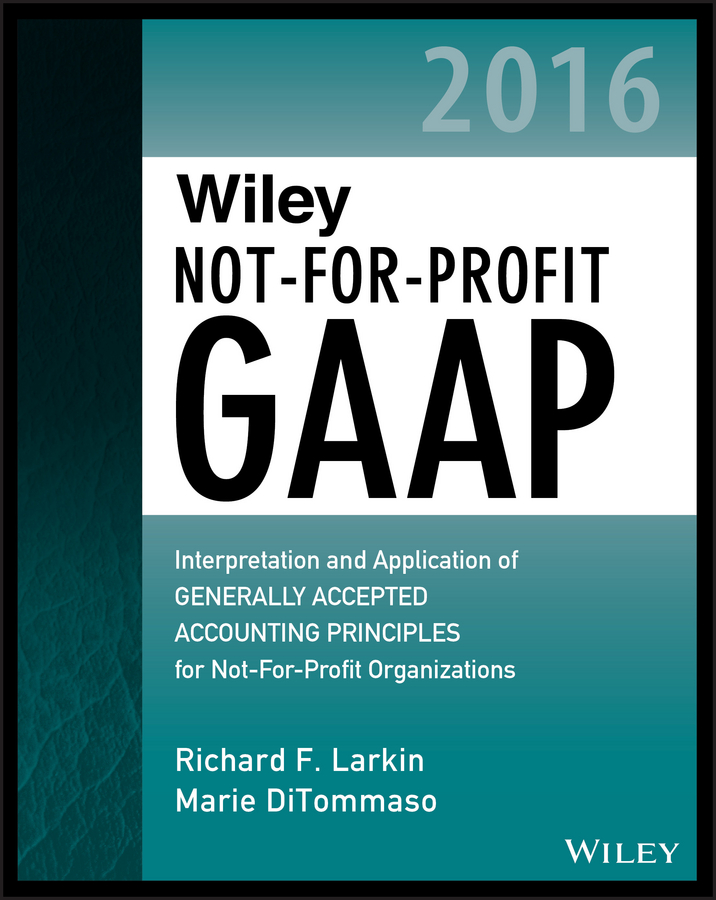 Wiley Not-for-Profit GAAP 2016. Interpretation and Application of Generally Accepted Accounting Principles