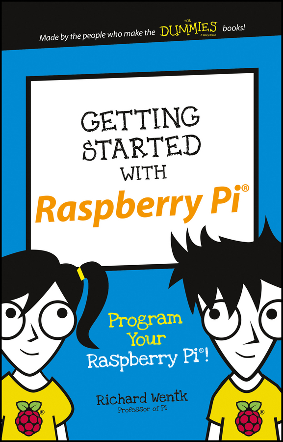 Getting Started with Raspberry Pi. Program Your Raspberry Pi!