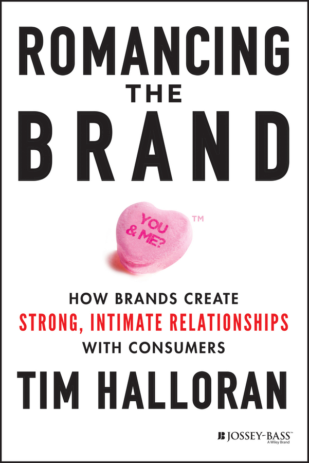 Romancing the Brand. How Brands Create Strong, Intimate Relationships with Consumers