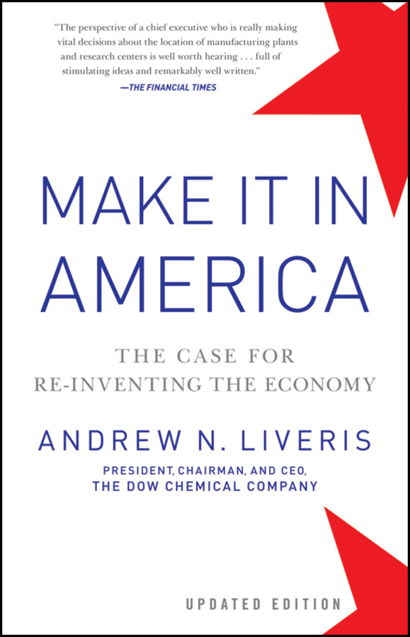 Make It In America, Updated Edition. The Case for Re-Inventing the Economy