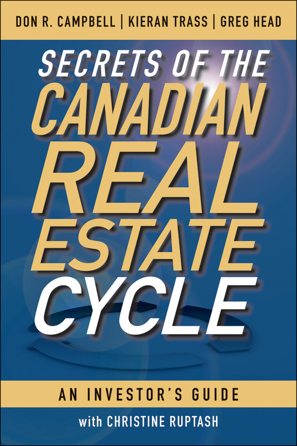 Secrets of the Canadian Real Estate Cycle. An Investor's Guide