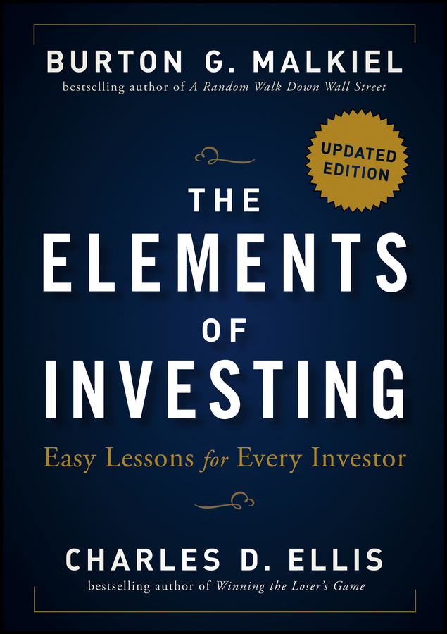The Elements of Investing. Easy Lessons for Every Investor