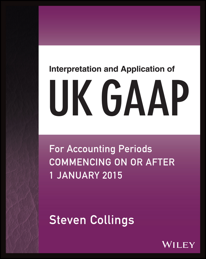 Interpretation and Application of UK GAAP. For Accounting Periods Commencing On or After 1 January 2015