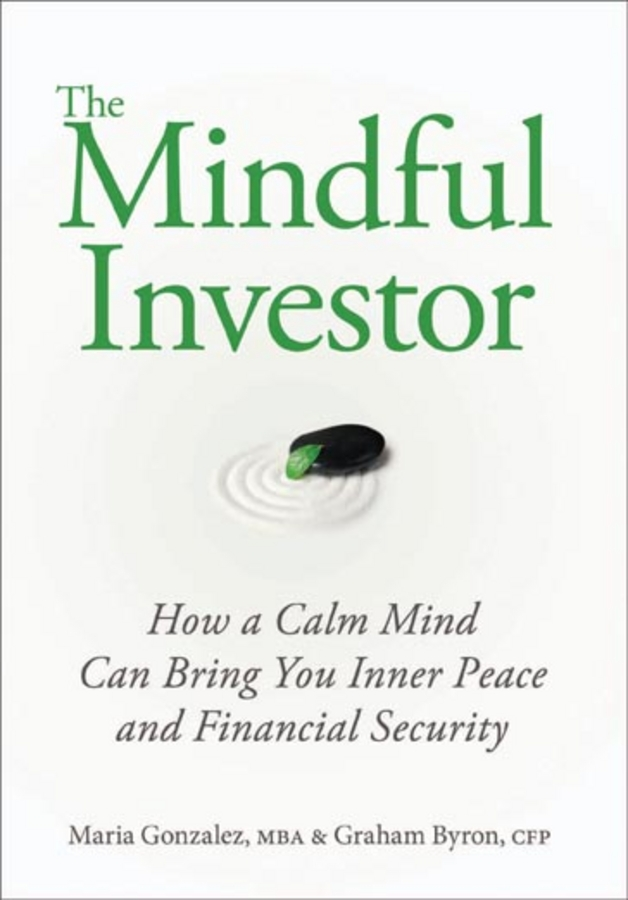 The Mindful Investor. How a Calm Mind Can Bring You Inner Peace and Financial Security