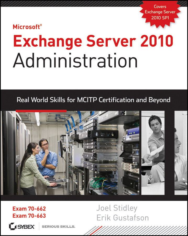 Exchange Server 2010 Administration. Real World Skills for MCITP Certification and Beyond (Exams 70-662 and 70-663)