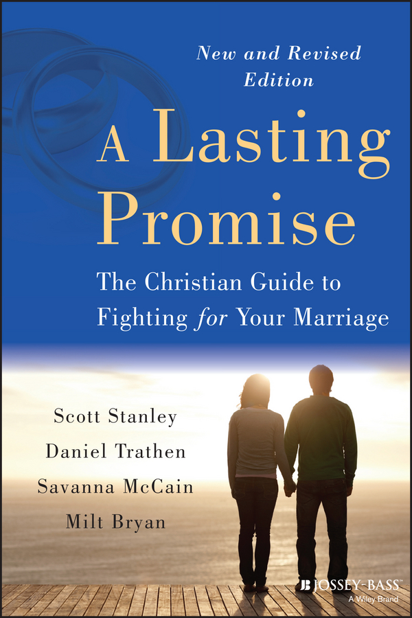 A Lasting Promise. The Christian Guide to Fighting for Your Marriage