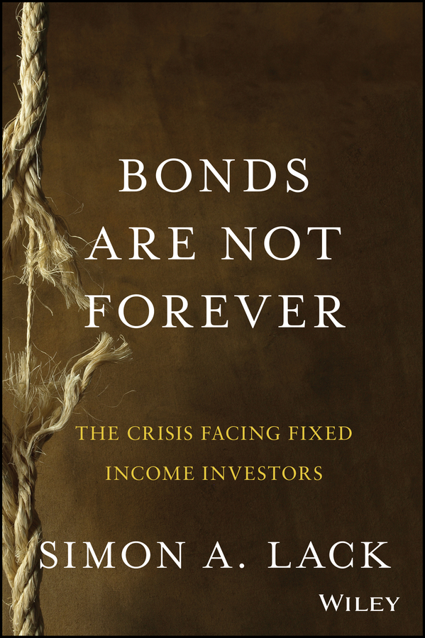 Bonds Are Not Forever. The Crisis Facing Fixed Income Investors