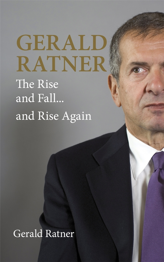 Gerald Ratner. The Rise and Fall...and Rise Again