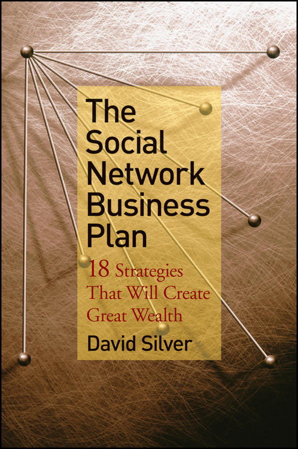 The Social Network Business Plan. 18 Strategies That Will Create Great Wealth