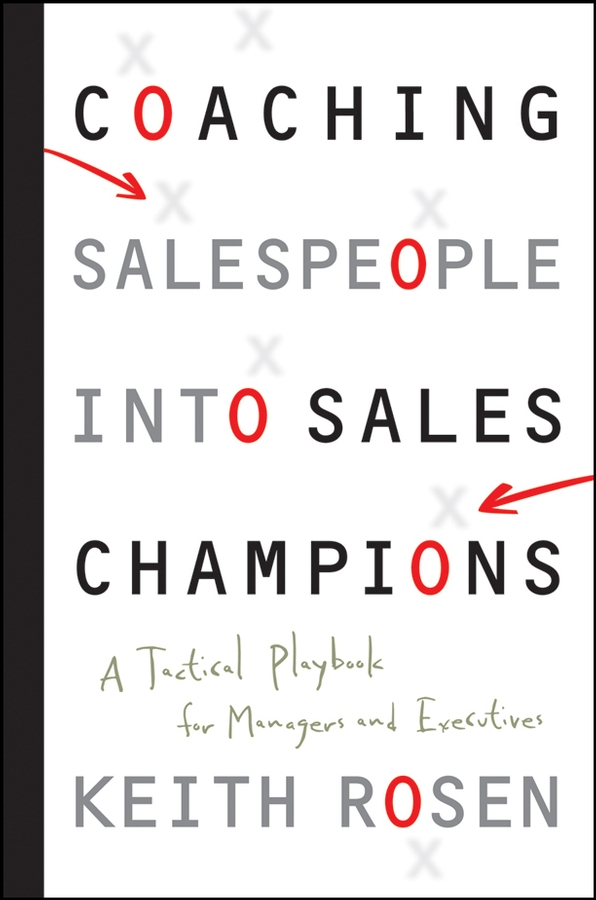 Coaching Salespeople into Sales Champions. A Tactical Playbook for Managers and Executives