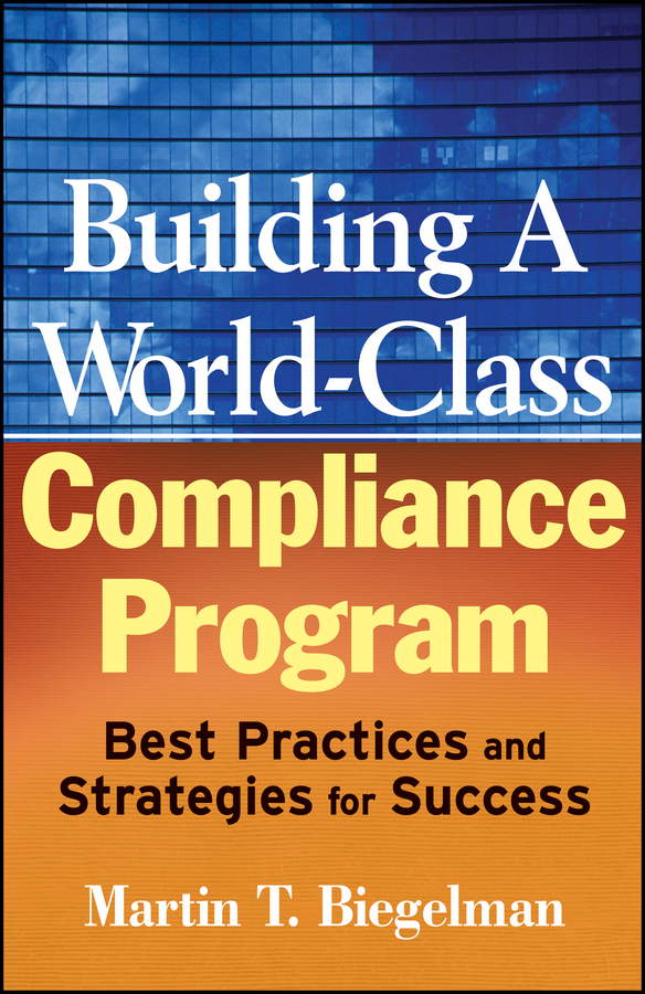 Building a World-Class Compliance Program. Best Practices and Strategies for Success