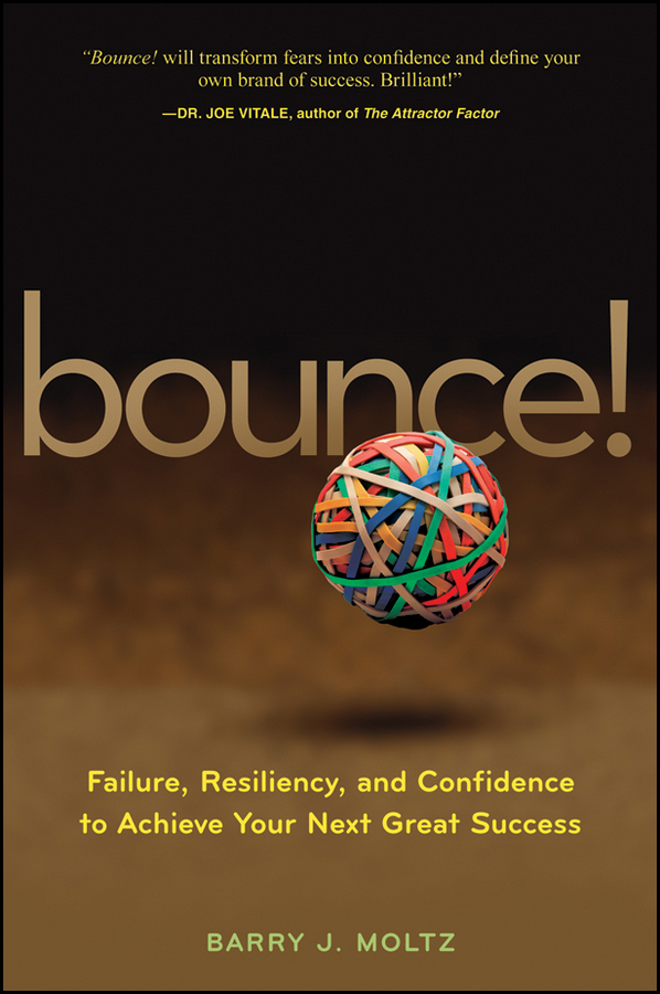 Bounce!. Failure, Resiliency, and Confidence to Achieve Your Next Great Success
