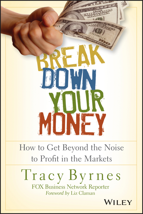 Break Down Your Money. How to Get Beyond the Noise to Profit in the Markets