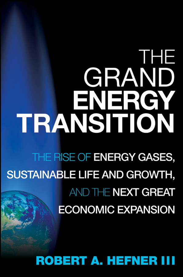The Grand Energy Transition. The Rise of Energy Gases, Sustainable Life and Growth, and the Next Great Economic Expansion
