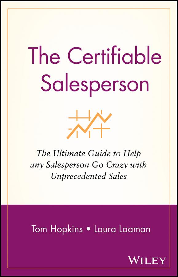 The Certifiable Salesperson. The Ultimate Guide to Help Any Salesperson Go Crazy with Unprecedented Sales!