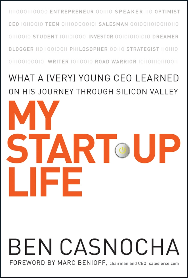 My Start-Up Life. What a (Very) Young CEO Learned on His Journey Through Silicon Valley