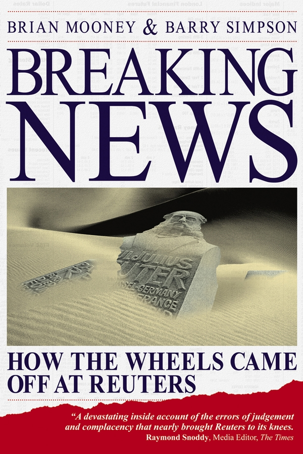 Breaking News. How the Wheels Came off at Reuters