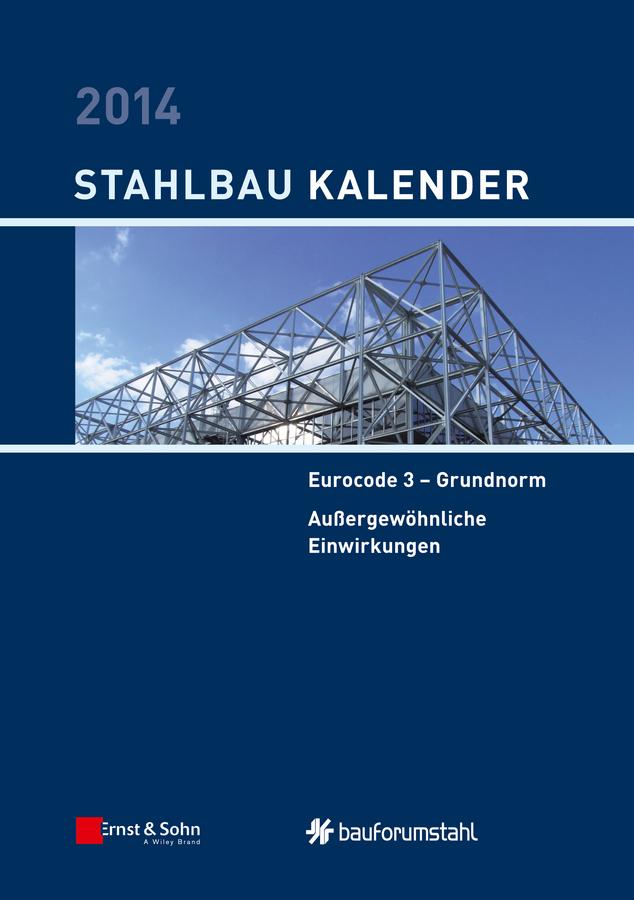Stahlbau-Kalender 2014. Eurocode 3 - Grundnorm, Außergewöhnliche Einwirkungen
