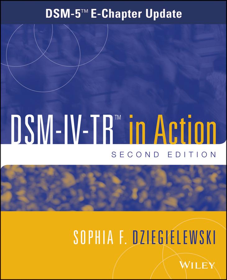 DSM-IV-TR in Action. DSM-5 E-Chapter Update