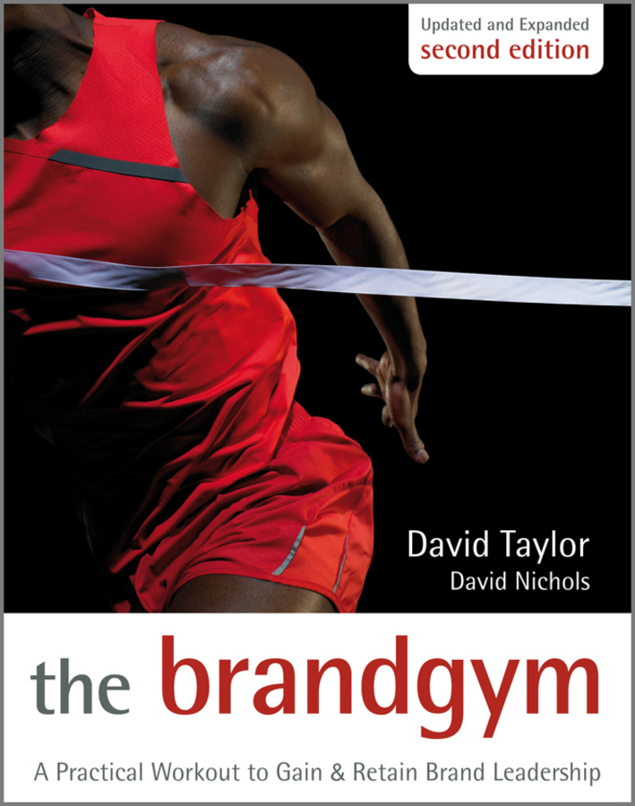 The Brand Gym. A Practical Workout to Gain and Retain Brand Leadership