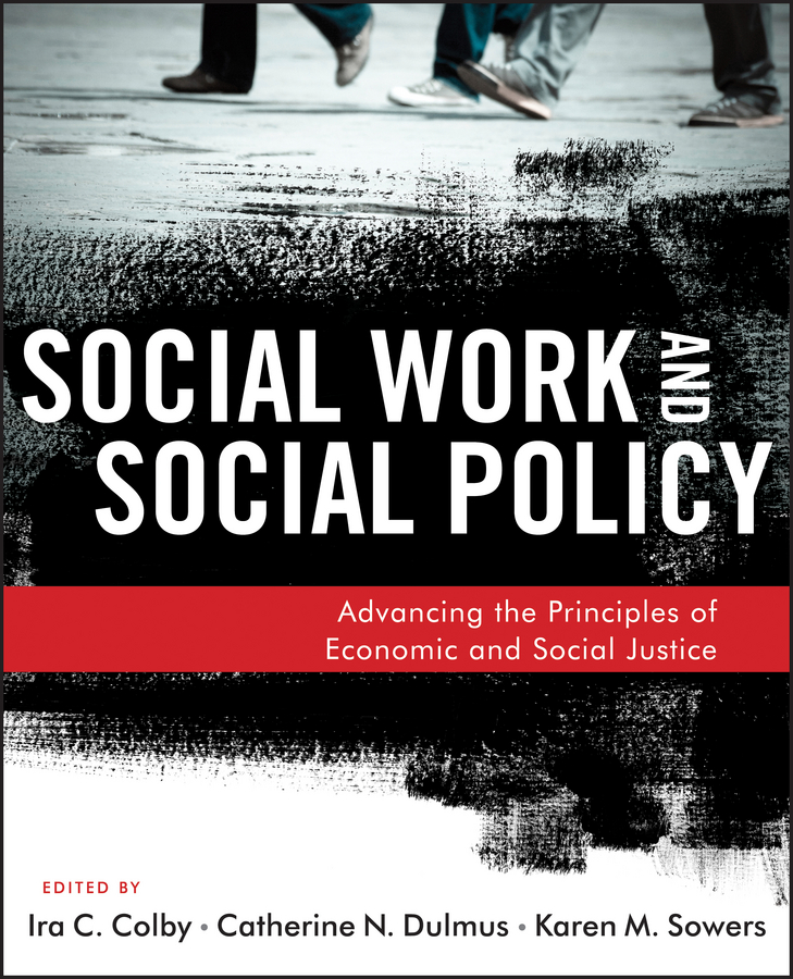 Social Work and Social Policy. Advancing the Principles of Economic and Social Justice
