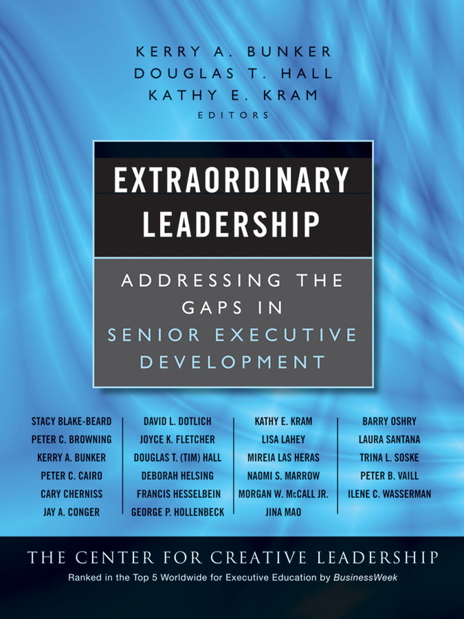 Extraordinary Leadership. Addressing the Gaps in Senior Executive Development