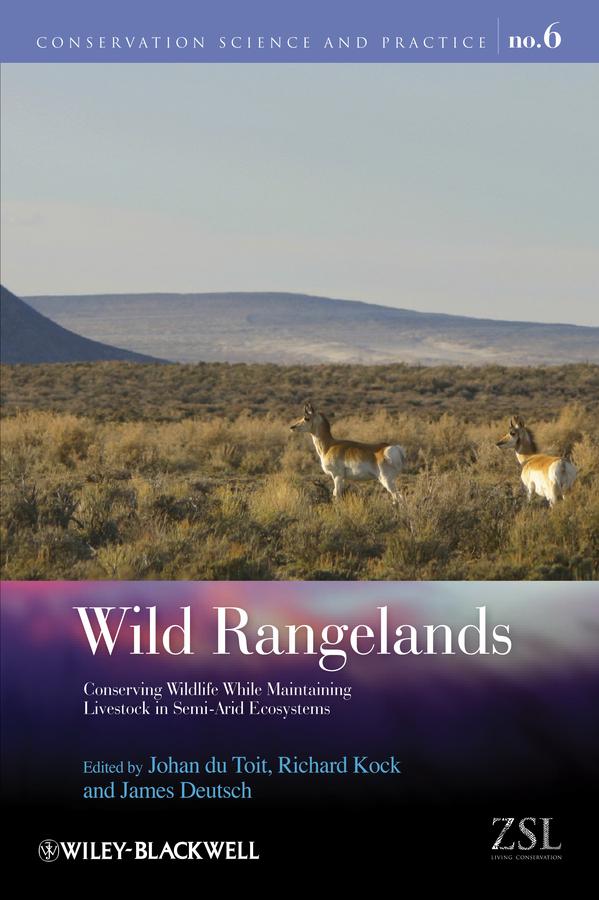 Wild Rangelands. Conserving Wildlife While Maintaining Livestock in Semi-Arid Ecosystems