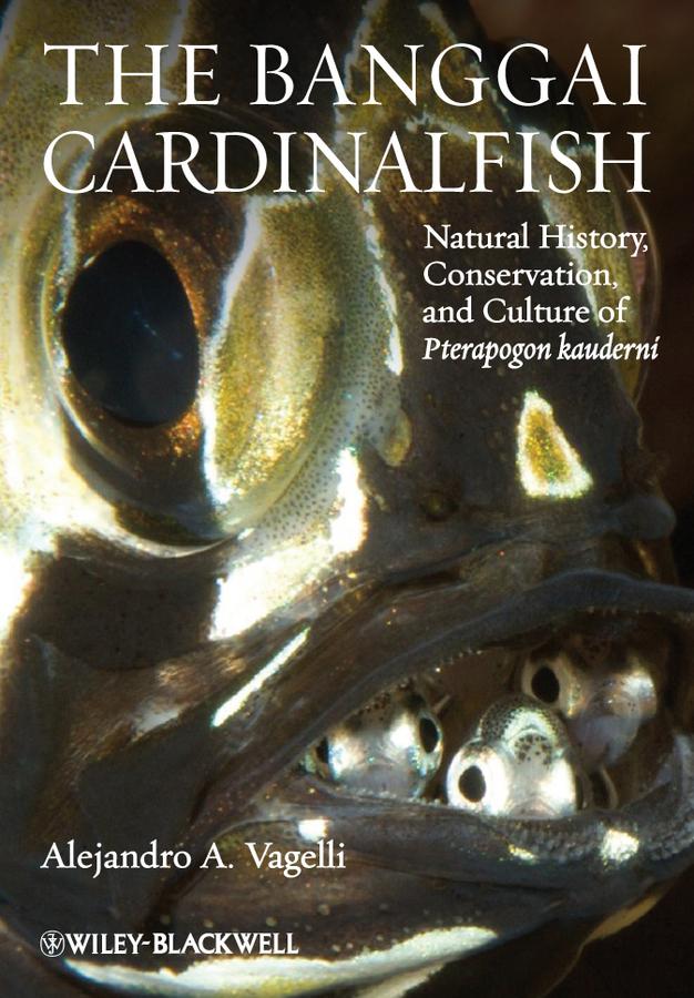 The Banggai Cardinalfish. Natural History, Conservation, and Culture of Pterapogon kauderni