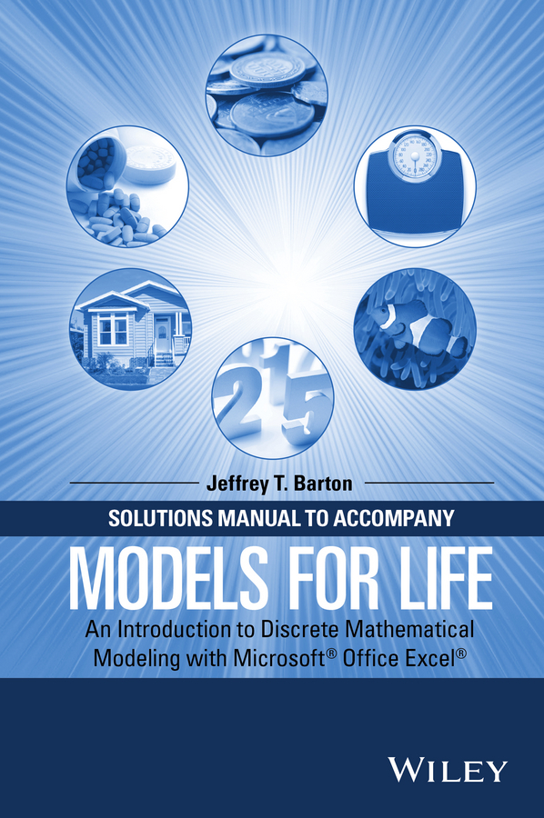 Solutions Manual to Accompany Models for Life. An Introduction to Discrete Mathematical Modeling with Microsoft Office Excel