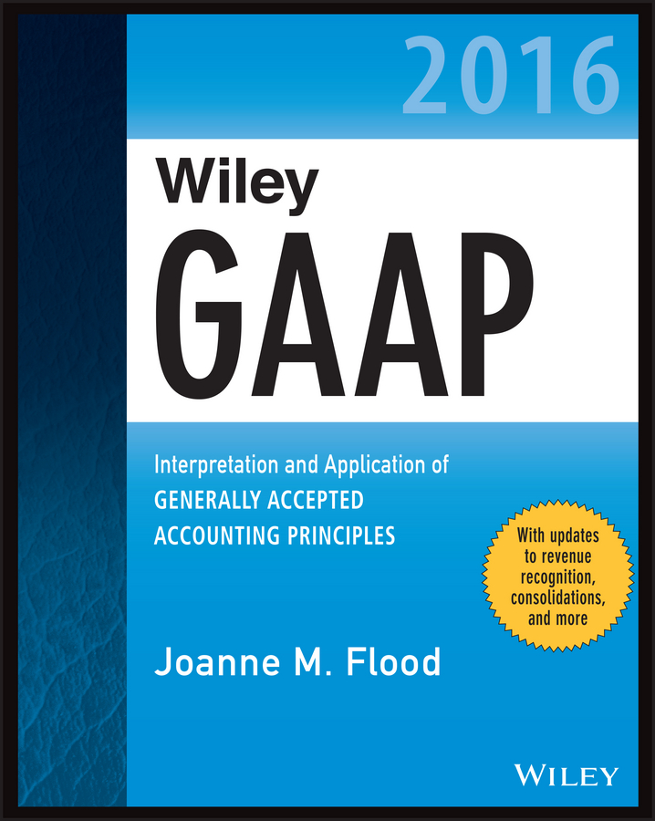 Wiley GAAP 2016. Interpretation and Application of Generally Accepted Accounting Principles