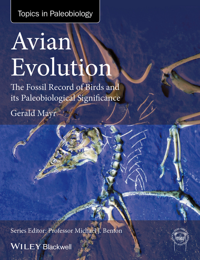 Avian Evolution. The Fossil Record of Birds and its Paleobiological Significance