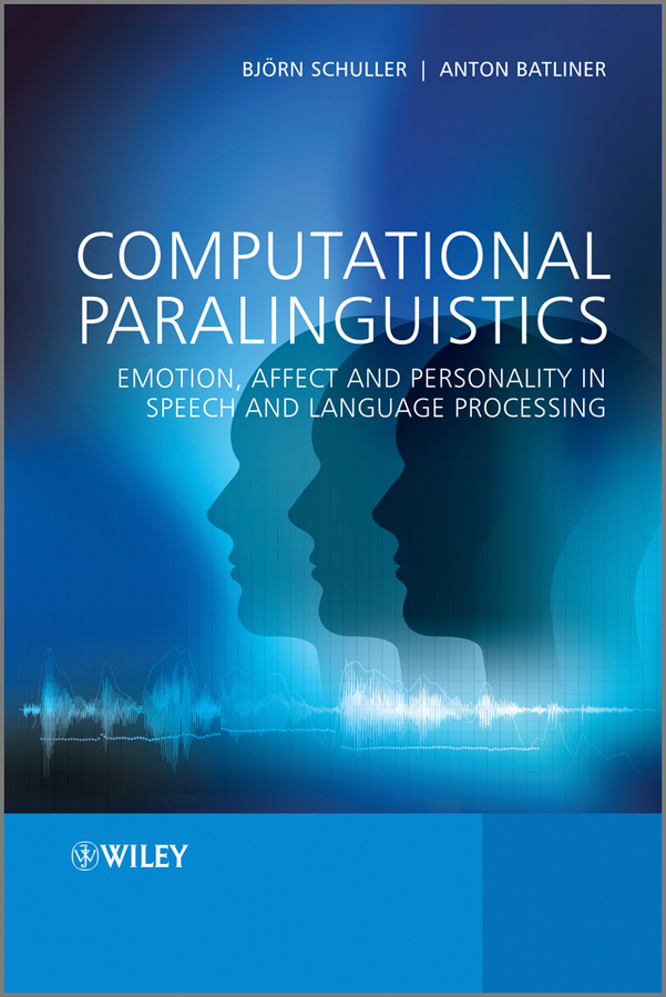 Computational Paralinguistics. Emotion, Affect and Personality in Speech and Language Processing