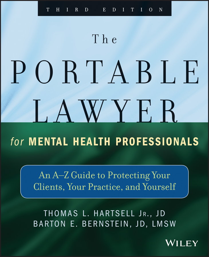 The Portable Lawyer for Mental Health Professionals. An A-Z Guide to Protecting Your Clients, Your Practice, and Yourself