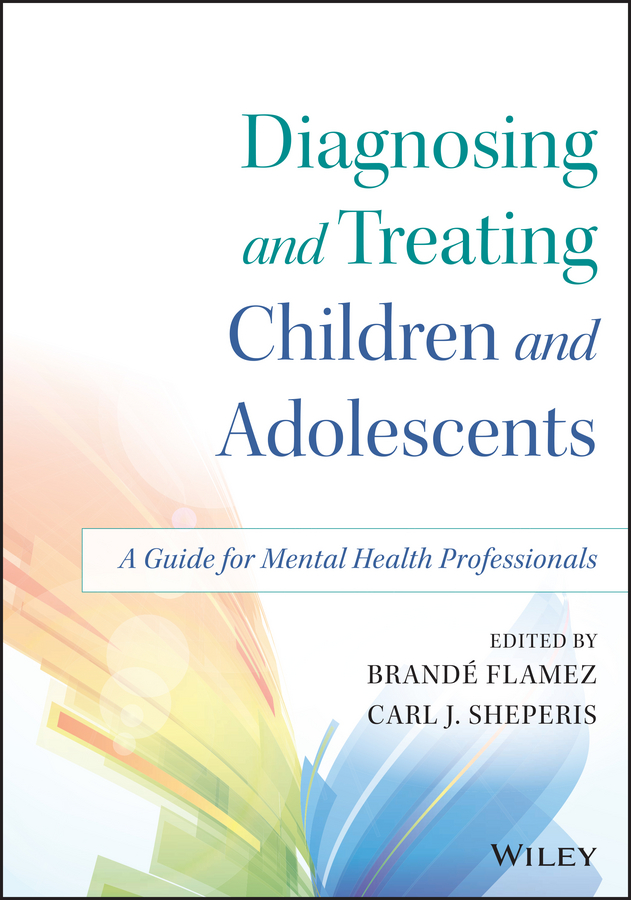 Diagnosing and Treating Children and Adolescents. A Guide for Mental Health Professionals