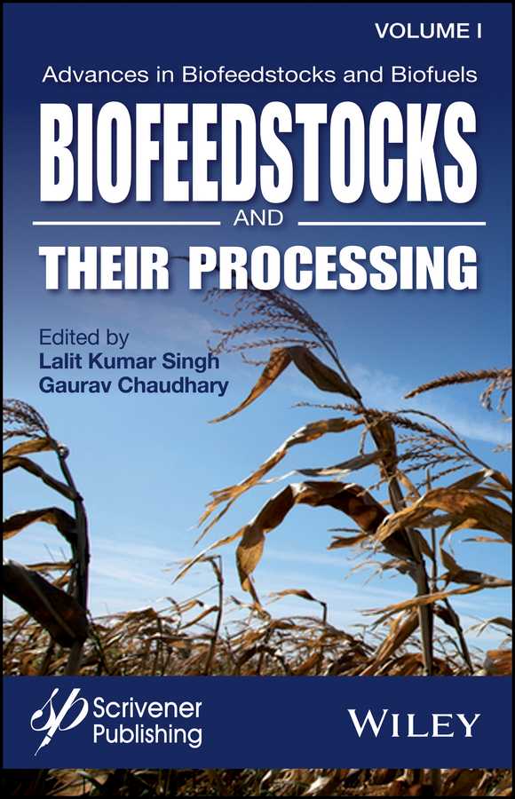 Advances in Biofeedstocks and Biofuels, Volume 1. Biofeedstocks and Their Processing