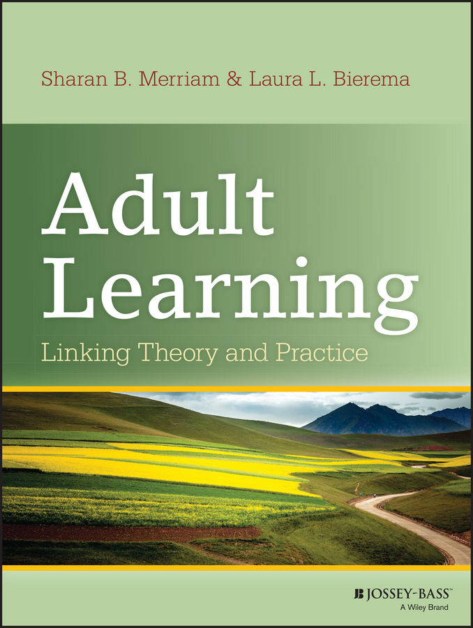 Adult Learning. Linking Theory and Practice