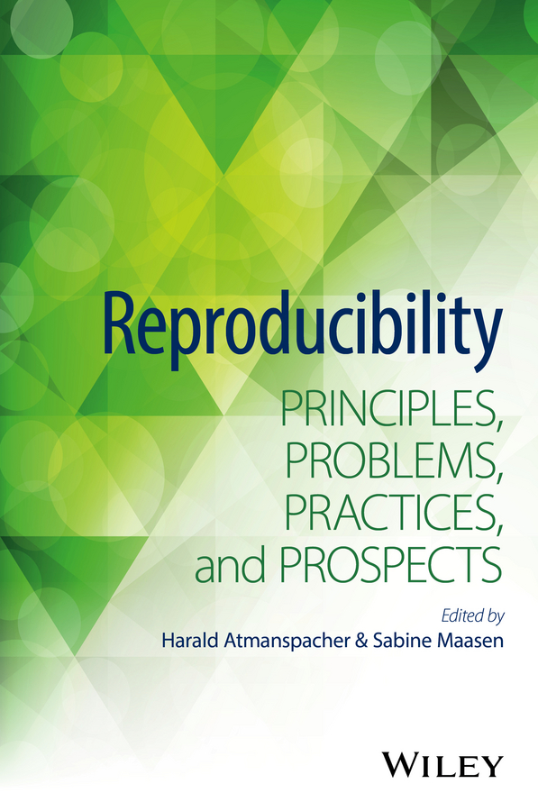 Reproducibility. Principles, Problems, Practices, and Prospects
