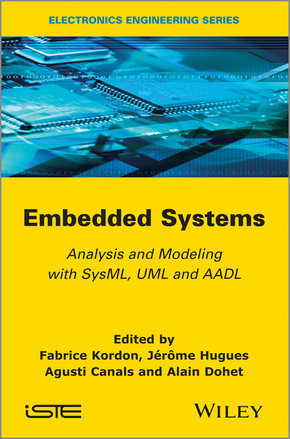 Embedded Systems. Analysis and Modeling with SysML, UML and AADL