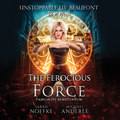 The Ferocious Force - Unstoppable Liv Beaufont, Book 8 (Unabridged)