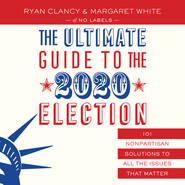 The Ultimate Guide to the 2020 Election - 101 Nonpartisan Solutions to All the Issues that Matter (Unabridged)