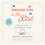 Teaching Kids to Be Kind - A Guide to Raising Compassionate and Caring Children (Unabridged)