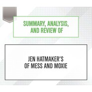 Summary, Analysis, and Review of Jen Hatmaker\'s Of Mess and Moxie (Unabridged)