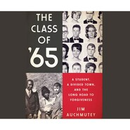 The Class of \'65 - A Student, a Divided Town, and the Long Road to Forgiveness (Unabridged)