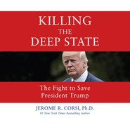 Killing the Deep State - The Fight to Save President Trump (Unabridged)