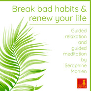 Break Bad Habits and Renew Your Life - Guided Relaxation and Guided Meditation