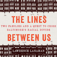 The Lines Between Us - Two Families and a Quest to Cross Baltimore\'s Racial Divide (Unabridged)