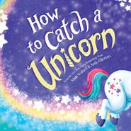 How to Catch a Unicorn - How to Catch... 8 (Unabridged)