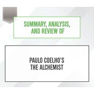 Summary, Analysis, and Review of Paulo Coelho\'s The Alchemist (Unabridged)