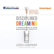 Disciplined Dreaming - A Proven System to Drive Breakthrough Creativity (Unabridged)